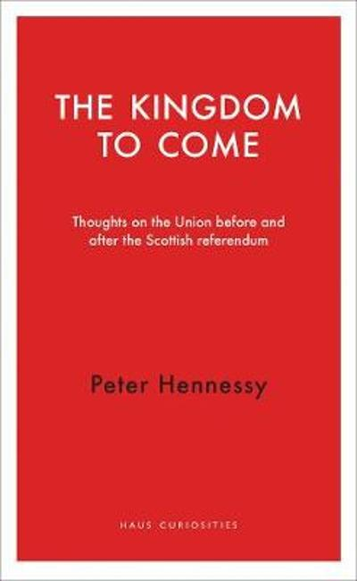 The Kingdom to Come - Peter Hennessy