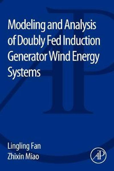 Modeling and Analysis of Doubly Fed Induction Generator Wind Energy Systems - Lingling Fan