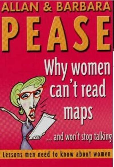 Why Women Can't Read Maps - Barbara Pease