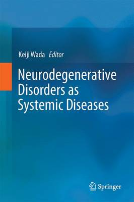 Neurodegenerative Disorders as Systemic Diseases - Wada, Keiji