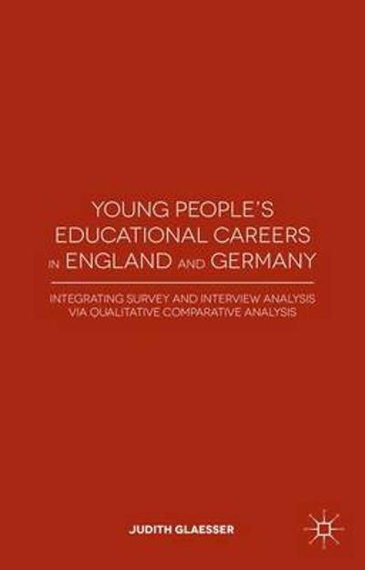 Young People's Educational Careers in England and Germany - J. Glaesser
