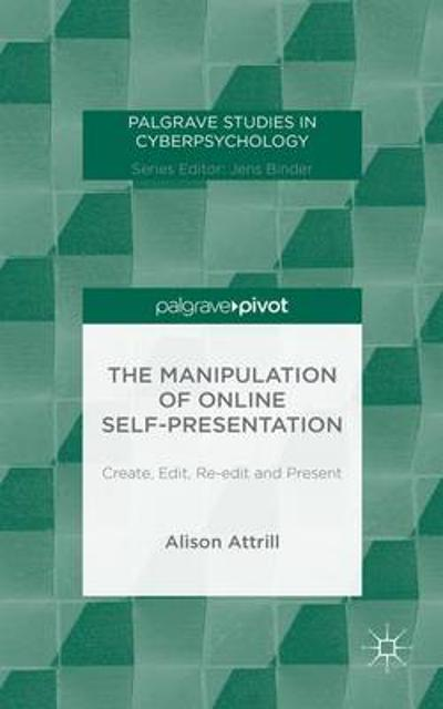 The Manipulation of Online Self-Presentation - A. Attrill