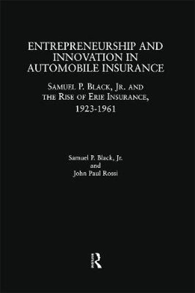 Entrepreneurship and Innovation in Automobile Insurance - Samuel P. Black