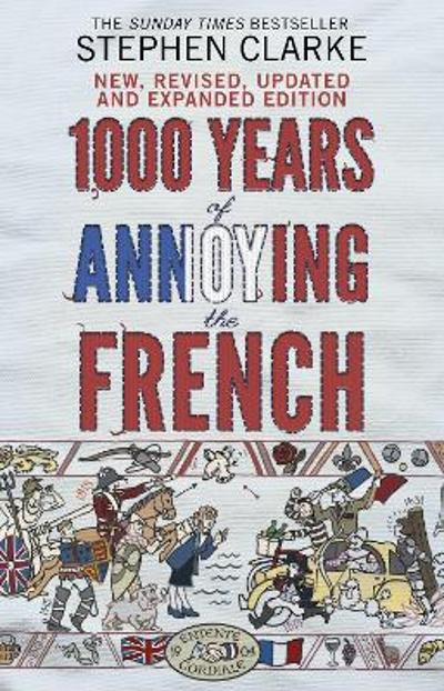 1000 Years of Annoying the French - Stephen Clarke
