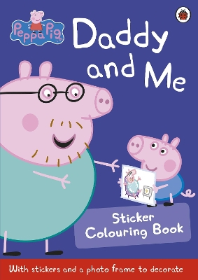 Peppa Pig: Daddy and Me Sticker Colouring Book - Peppa Pig