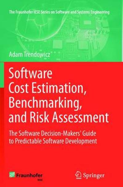 Software Cost Estimation, Benchmarking, and Risk Assessment - Adam Trendowicz