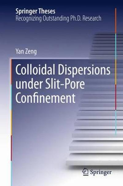 Colloidal Dispersions Under Slit-Pore Confinement - Yan Zeng