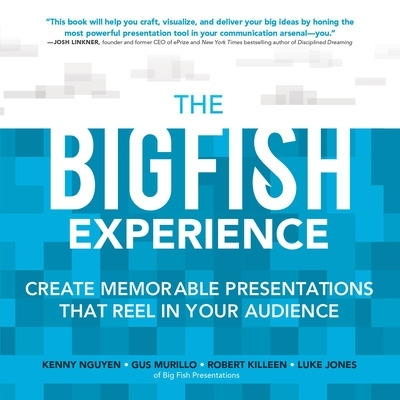 The Big Fish Experience: Create Memorable Presentations That Reel In Your Audience - Kenny Nguyen