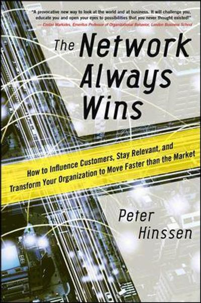 The Network Always Wins: How to Influence Customers, Stay Relevant, and Transform Your Organization to Move Faster than the Market - Peter Hinssen