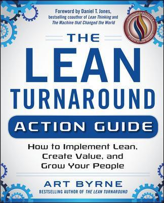 The Lean Turnaround Action Guide: How to Implement Lean, Create Value and Grow Your People - Art Byrne
