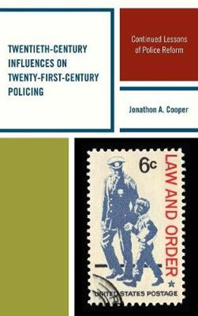 Twentieth-Century Influences on Twenty-First-Century Policing - Jonathon A. Cooper