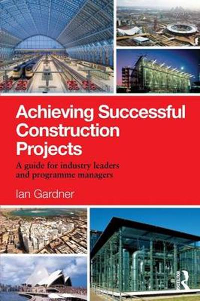 Achieving Successful Construction Projects - Ian Gardner