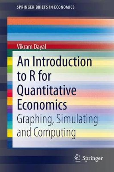 An Introduction to R for Quantitative Economics - Vikram Dayal