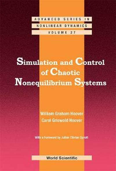 Simulation And Control Of Chaotic Nonequilibrium Systems: With A Foreword By Julien Clinton Sprott - William Graham Hoover