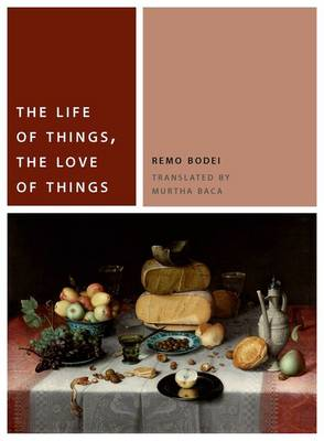 The Life of Things, the Love of Things - Remo Bodei