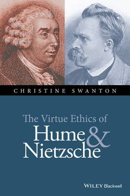 The Virtue Ethics of Hume and Nietzsche - Christine Swanton