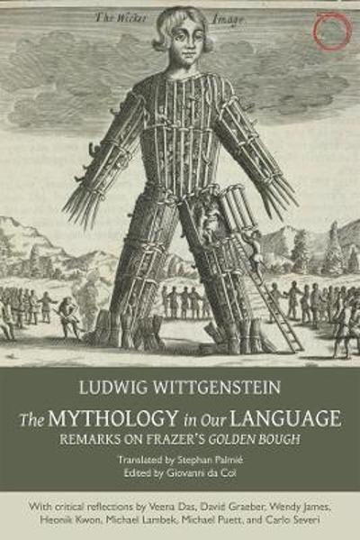 The Mythology in Our Language - Remarks on Frazer`s Golden Bough - Ludwig Wittgenstein