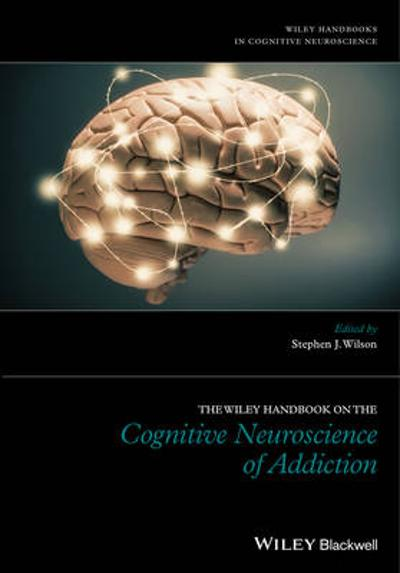 The Wiley Handbook on the Cognitive Neuroscience of Addiction - Stephen J. Wilson