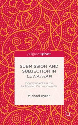 Submission and Subjection in Leviathan - M. Byron