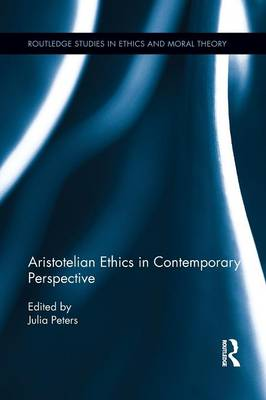 Aristotelian Ethics in Contemporary Perspective - Julia Peters
