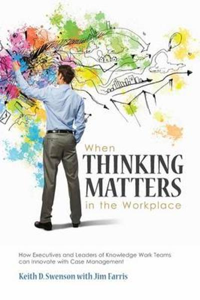 When Thinking Matters in the Workplace - Keith D Swenson