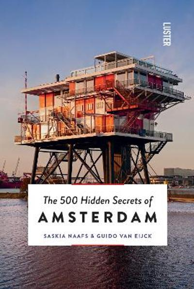 The 500 hidden secrets of Amsterdam - Guido van Eijck