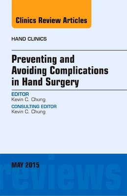 Preventing and Avoiding Complications in Hand Surgery, an Issue of Hand Clinics - Kevin C. Chung
