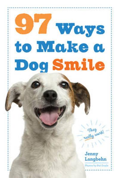 97 Ways To Make A Dog Smile - Jenny Langbehn