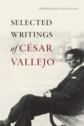 Selected Writings of Cesar Vallejo - Cesar Vallejo Joseph Mulligan