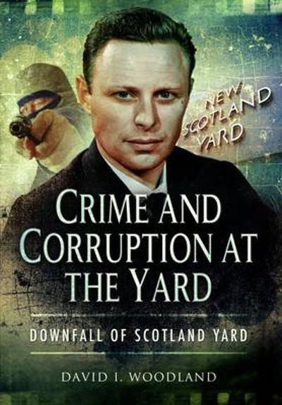Crime and Corruption at the Yard - David Woodland