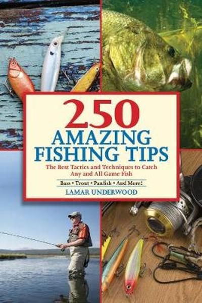 250 Amazing Fishing Tips - Lamar Underwood