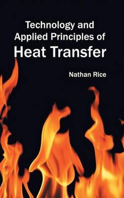 Technology and Applied Principles of Heat Transfer - Nathan Rice