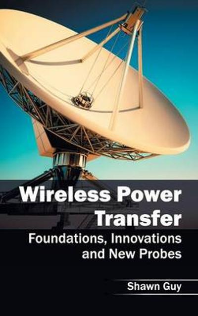 Wireless Power Transfer: Foundations, Innovations and New Probes - Shawn Guy