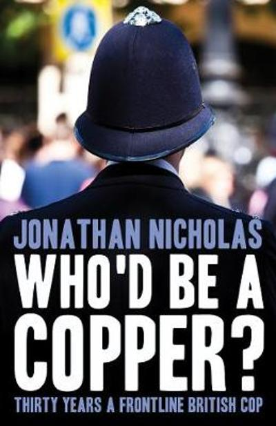 Who'd be a copper? - Jonathan Nicholas