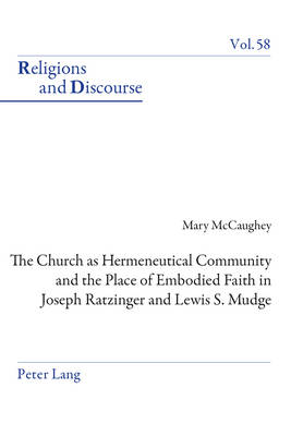 The Church as Hermeneutical Community and the Place of Embodied Faith in Joseph Ratzinger and Lewis S. Mudge - Mary McCaughey