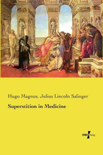 Superstition in Medicine - Hugo Magnus
