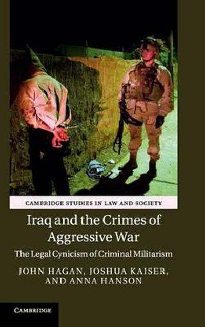 Iraq and the Crimes of Aggressive War - John Hagan