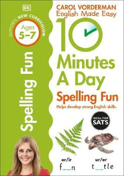 10 Minutes a Day Spelling Fun Ages 5-7 Key Stage 1 - Carol Vorderman