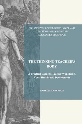The Thinking Teacher's Body - Harriet Anderson