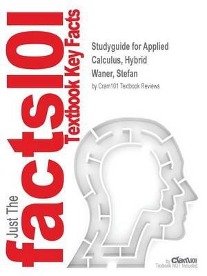 Studyguide for Applied Calculus, Hybrid by Waner, Stefan, ISBN 9781285056401 - Cram101 Textbook Reviews