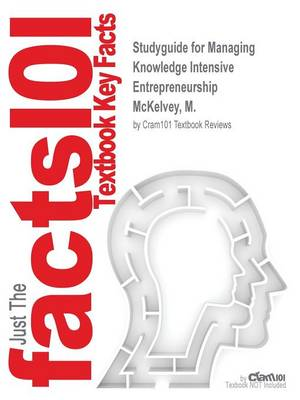 Studyguide for Managing Knowledge Intensive Entrepreneurship by McKelvey, M., ISBN 9781781005514 - Cram101 Textbook Reviews
