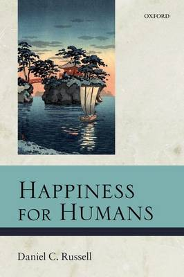 Happiness for Humans - Daniel C. Russell
