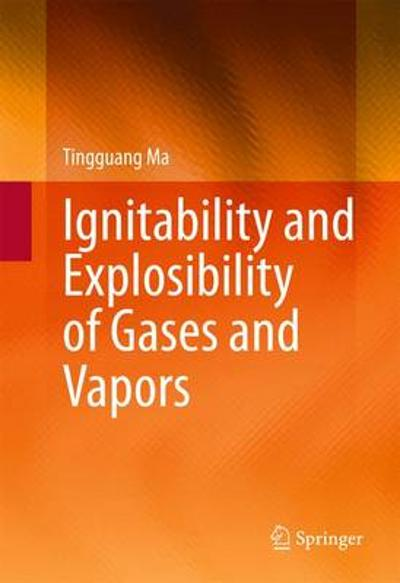 Ignitability and Explosibility of Gases and Vapors - Tingguang Ma