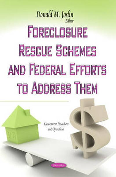 Foreclosure Rescue Schemes & Federal Efforts to Address Them - Donald M Joslin