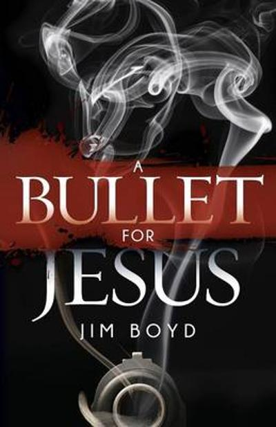 Bullet for Jesus - Jim Boyd