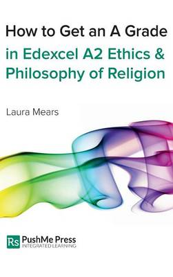 How to Get an A Grade in Edexcel A2 Ethics & Philosophy of Religion - Laura Mears