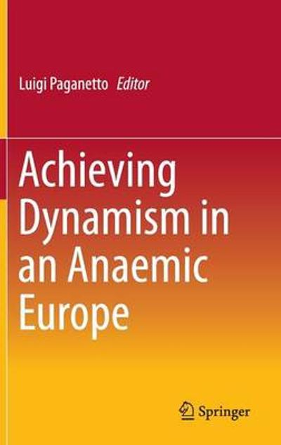 Achieving Dynamism in an Anaemic Europe - Luigi Paganetto