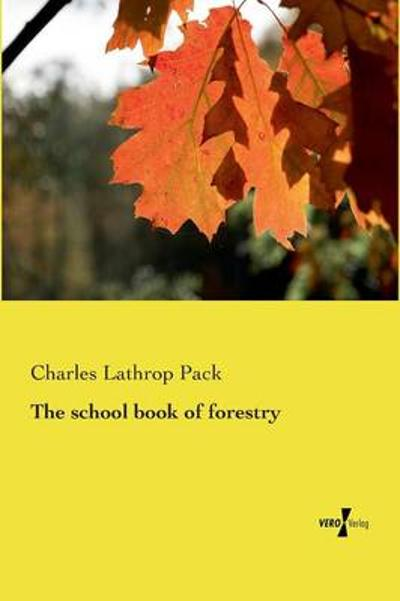 The school book of forestry - Charles Lathrop Pack