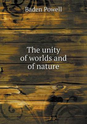 The Unity of Worlds and of Nature - Baden Powell