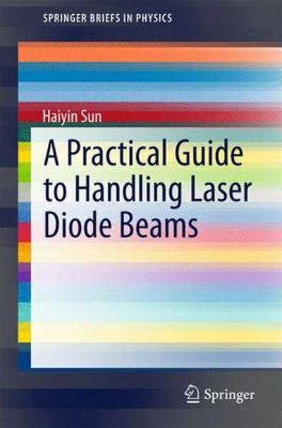 A Practical Guide to Handling Laser Diode Beams - Haiyin Sun